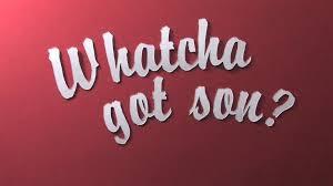 whatchou got